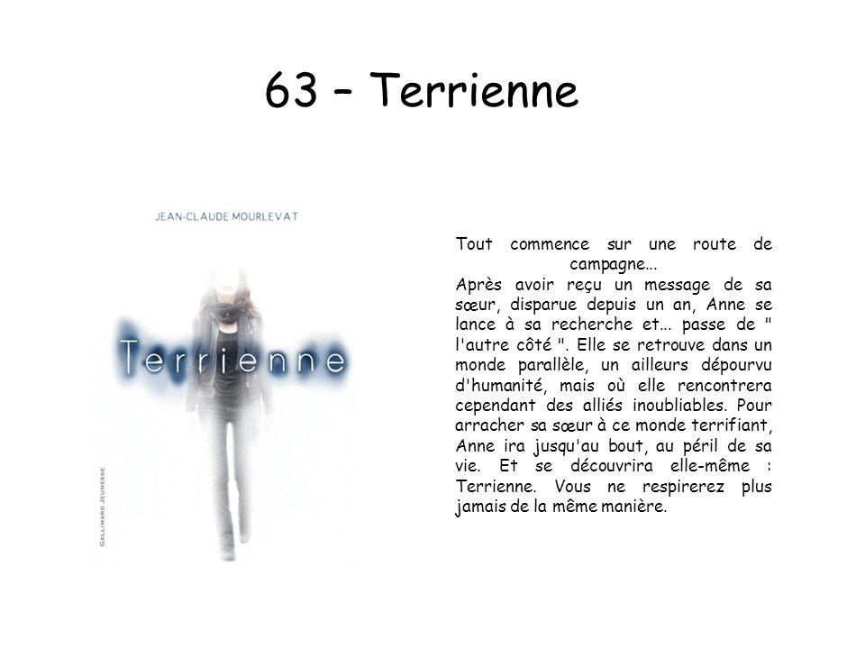 63 – Terrienne Tout commence sur une route de campagne... Après avoir reçu un message de sa sœur, disparue depuis un an, Anne se lance à sa recherche