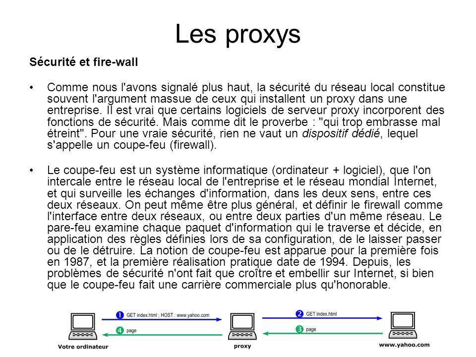 Les proxys Sécurité et fire-wall Comme nous l'avons signalé plus haut, la sécurité du réseau local constitue souvent l'argument massue de ceux qui ins