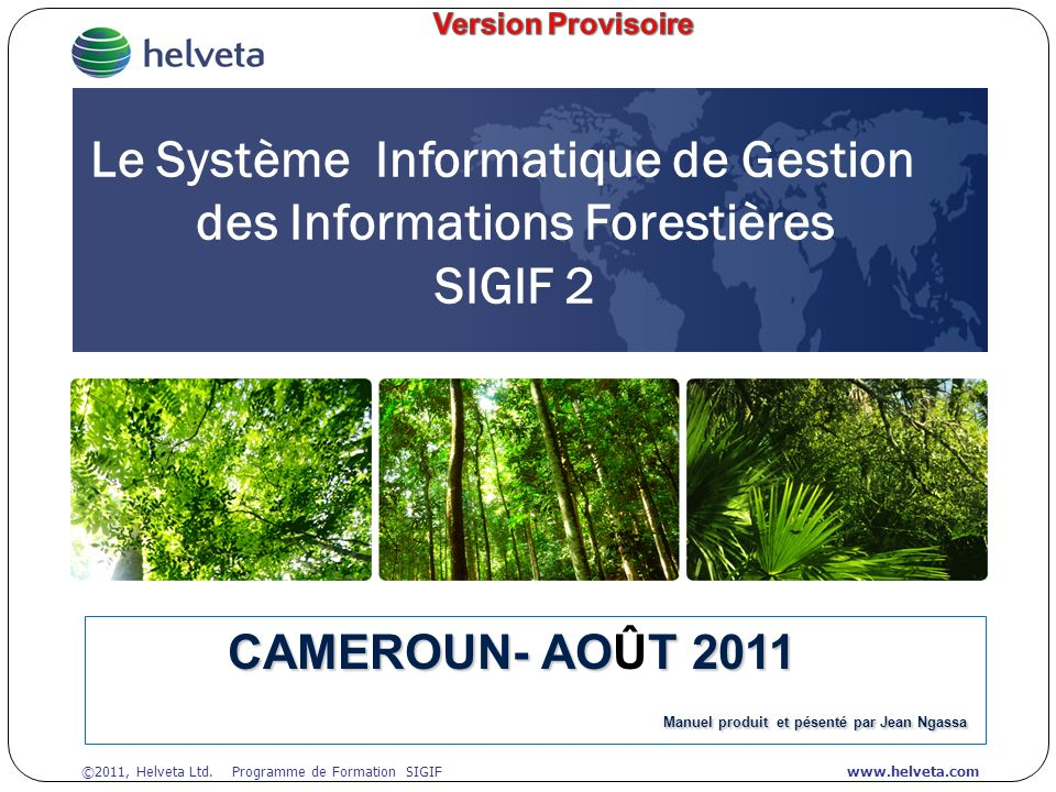 ©2011, Helveta Ltd. Programme de Formation SIGIFwww.helveta.com Le Système Informatique de Gestion des Informations Forestières SIGIF 2 CAMEROUN- AOT