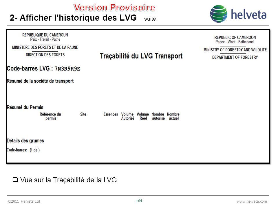 ©2011 Helveta Ltd 104 www.helveta.com 2- Afficher lhistorique des LVG suite Vue sur la Traçabilité de la LVG