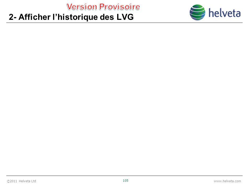 ©2011 Helveta Ltd 105 www.helveta.com 2- Afficher lhistorique des LVG