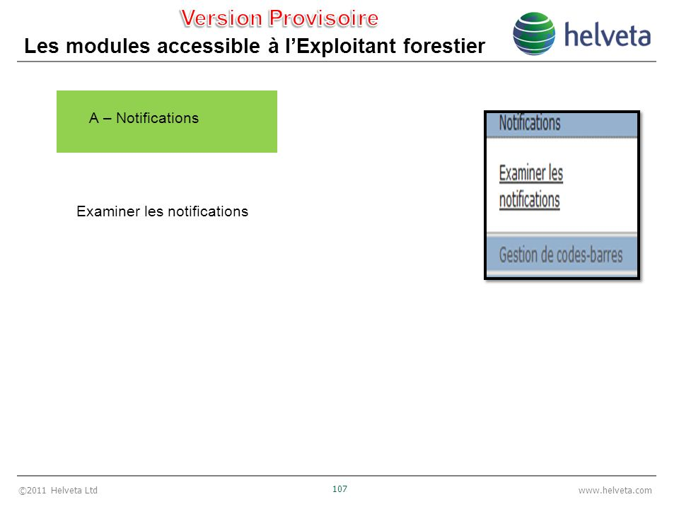 ©2011 Helveta Ltd 107 www.helveta.com Les modules accessible à lExploitant forestier A – Notifications Examiner les notifications