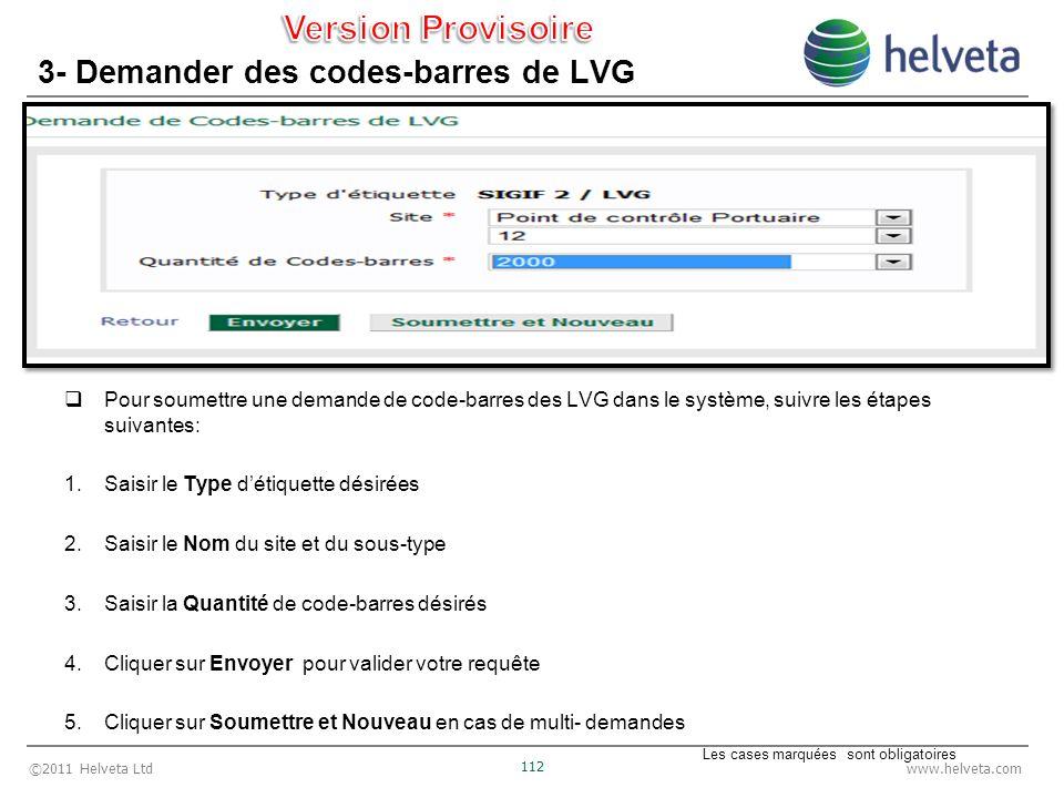 ©2011 Helveta Ltd 112 www.helveta.com 3- Demander des codes-barres de LVG Pour soumettre une demande de code-barres des LVG dans le système, suivre le