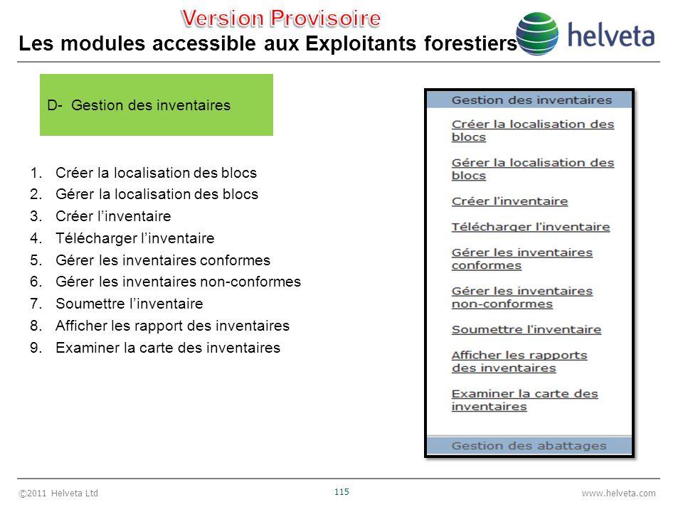 ©2011 Helveta Ltd 115 www.helveta.com Les modules accessible aux Exploitants forestiers 1.Créer la localisation des blocs 2.Gérer la localisation des