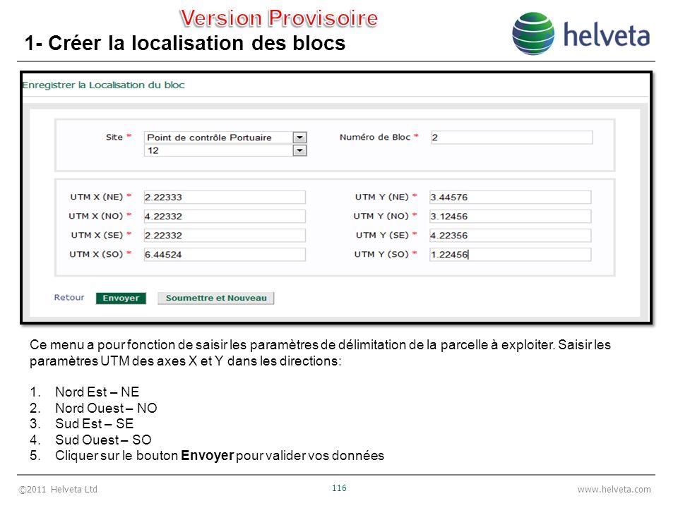 ©2011 Helveta Ltd 116 www.helveta.com 1- Créer la localisation des blocs Ce menu a pour fonction de saisir les paramètres de délimitation de la parcelle à exploiter.