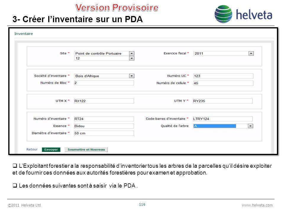 ©2011 Helveta Ltd 119 www.helveta.com 3- Créer linventaire sur un PDA LExploitant forestier a la responsabilité dinventorier tous les arbres de la par