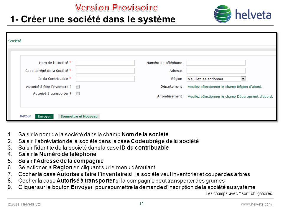 ©2011 Helveta Ltd 12 www.helveta.com 1- Créer une société dans le système 1.Saisir le nom de la société dans le champ Nom de la société 2.Saisir labré