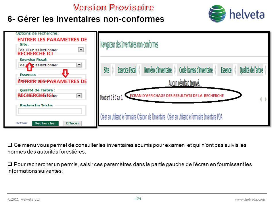 ©2011 Helveta Ltd 124 www.helveta.com 6- Gérer les inventaires non-conformes Ce menu vous permet de consulter les inventaires soumis pour examen et qui nont pas suivis les normes des autorités forestières.