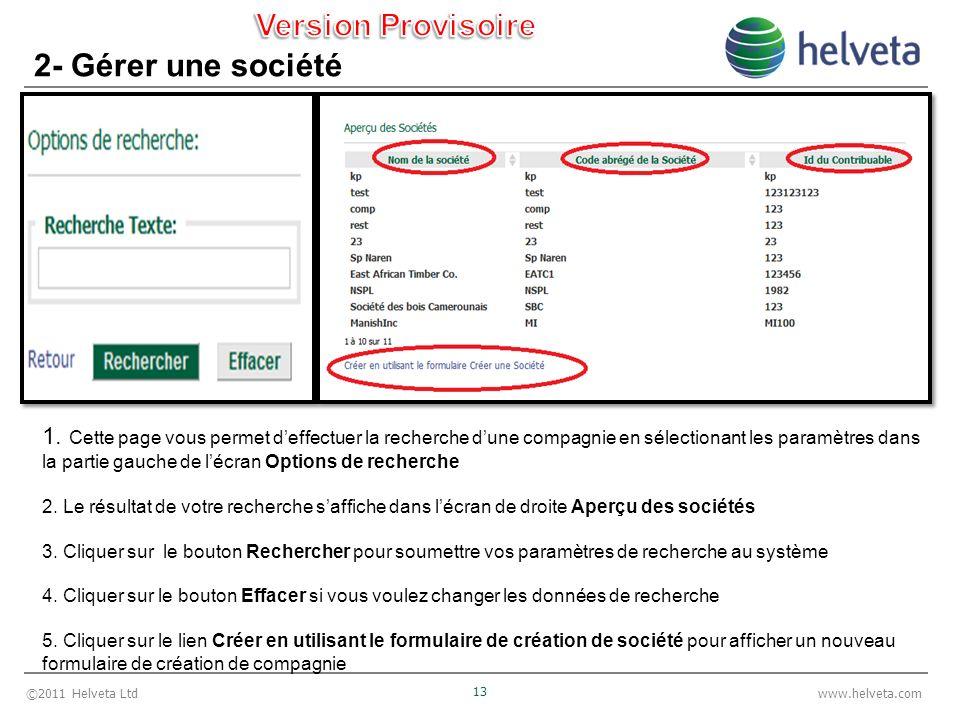 ©2011 Helveta Ltd 13 www.helveta.com 2- Gérer une société 1. Cette page vous permet deffectuer la recherche dune compagnie en sélectionant les paramèt