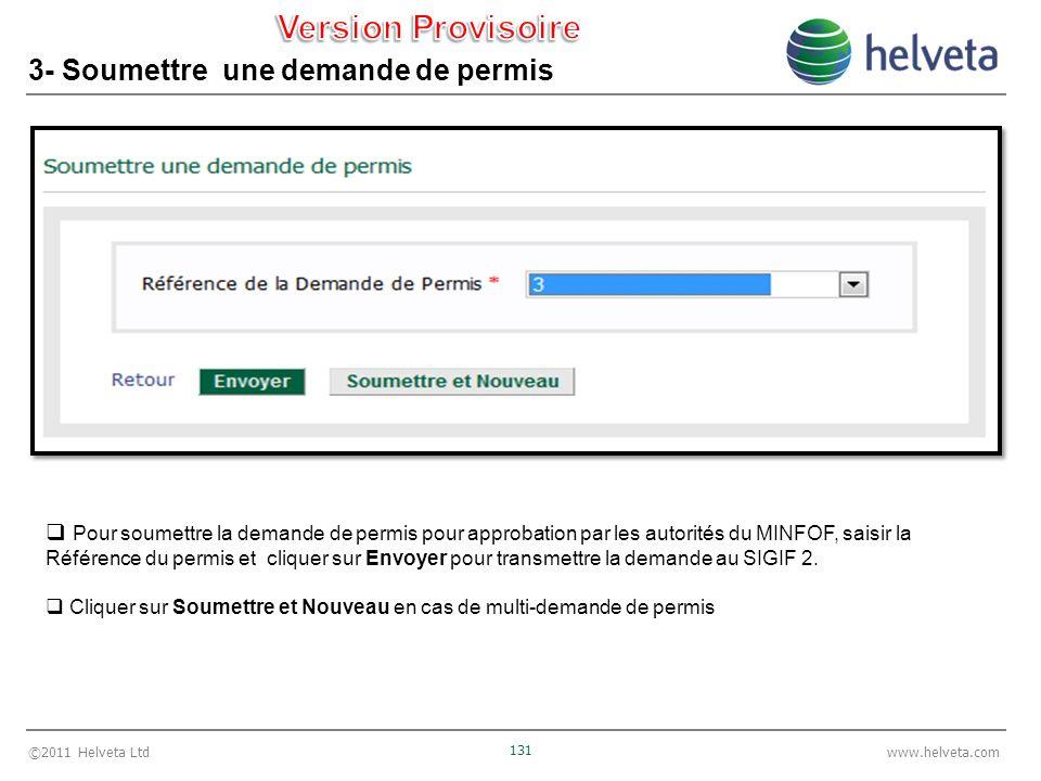 ©2011 Helveta Ltd 131 www.helveta.com 3- Soumettre une demande de permis Pour soumettre la demande de permis pour approbation par les autorités du MINFOF, saisir la Référence du permis et cliquer sur Envoyer pour transmettre la demande au SIGIF 2.