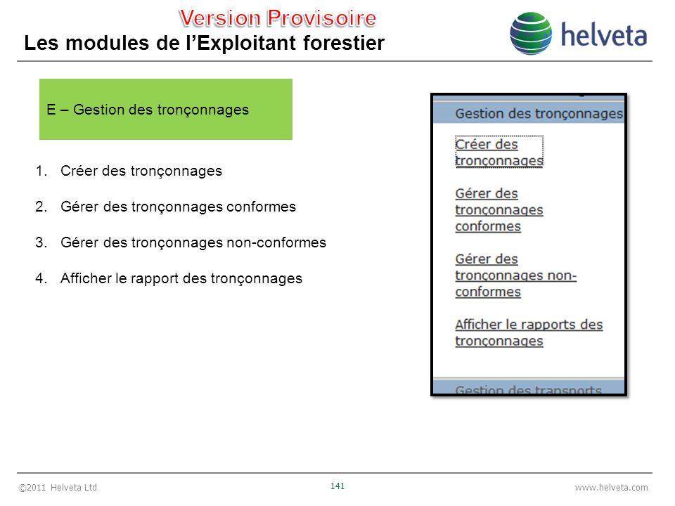 ©2011 Helveta Ltd 141 www.helveta.com Les modules de lExploitant forestier E – Gestion des tronçonnages 1.Créer des tronçonnages 2.Gérer des tronçonna