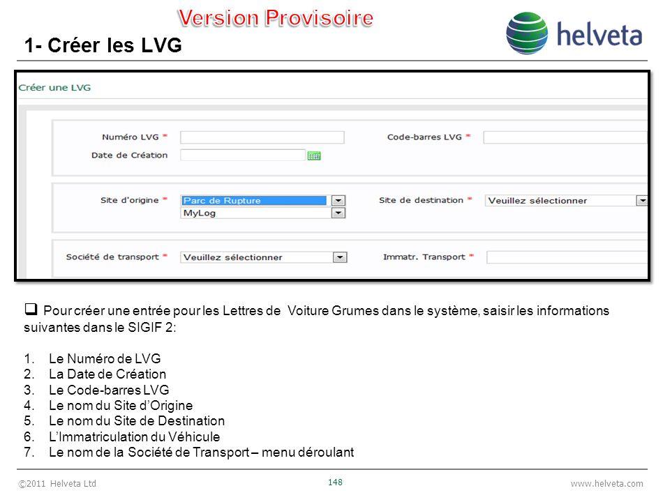 ©2011 Helveta Ltd 148 www.helveta.com 1- Créer les LVG Pour créer une entrée pour les Lettres de Voiture Grumes dans le système, saisir les informatio