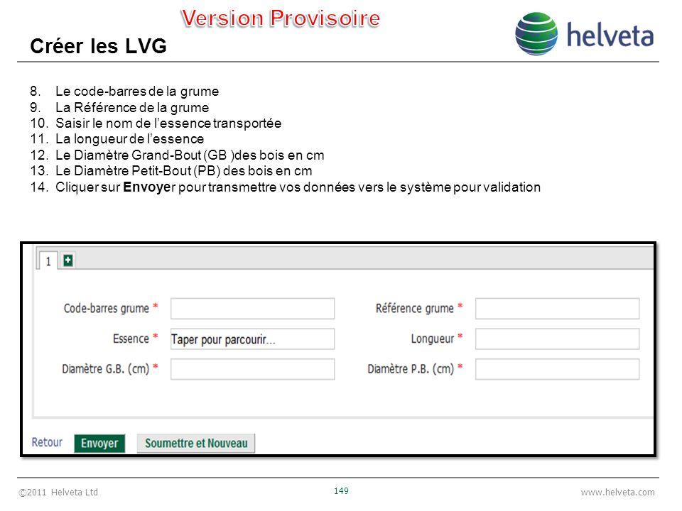 ©2011 Helveta Ltd 149 www.helveta.com Créer les LVG 8.Le code-barres de la grume 9.La Référence de la grume 10.Saisir le nom de lessence transportée 1