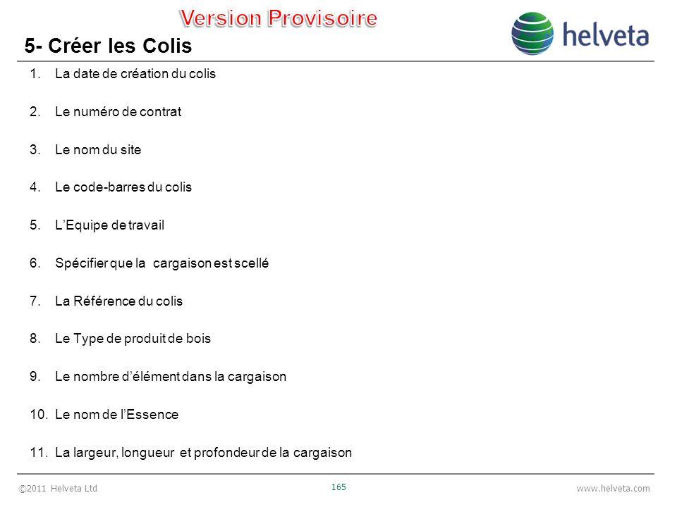 ©2011 Helveta Ltd 165 www.helveta.com 5- Créer les Colis 1.La date de création du colis 2.Le numéro de contrat 3.Le nom du site 4.Le code-barres du co