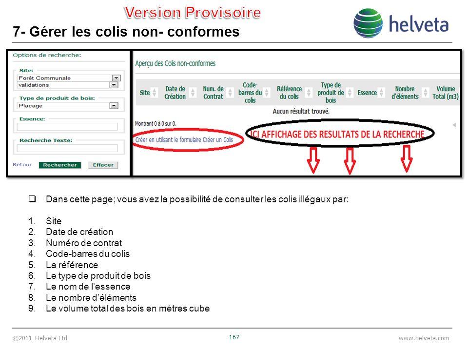 ©2011 Helveta Ltd 167 www.helveta.com 7- Gérer les colis non- conformes Dans cette page; vous avez la possibilité de consulter les colis illégaux par: