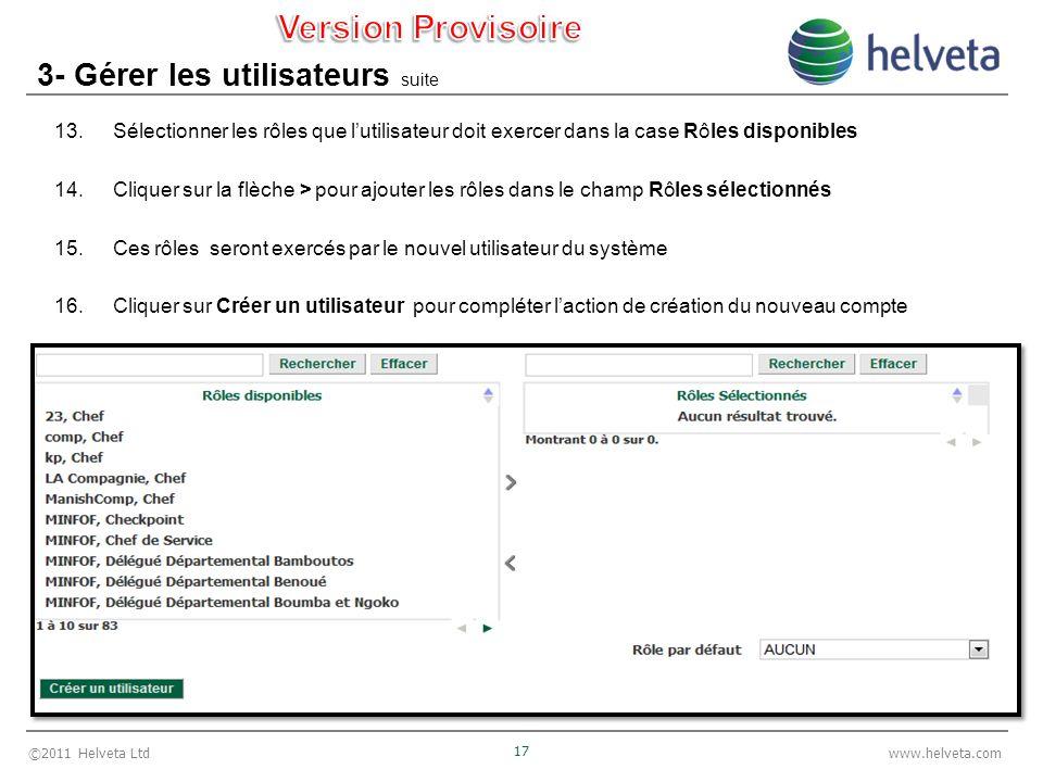 ©2011 Helveta Ltd 17 www.helveta.com 3- Gérer les utilisateurs suite 13.Sélectionner les rôles que lutilisateur doit exercer dans la case Rôles dispon