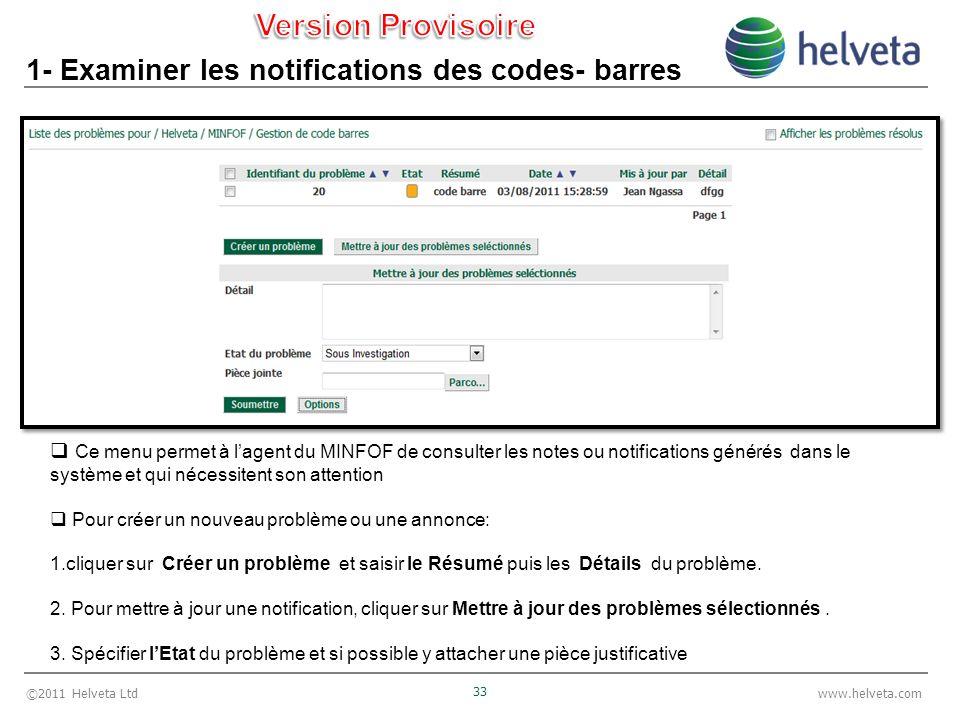 ©2011 Helveta Ltd 33 www.helveta.com 1- Examiner les notifications des codes- barres Ce menu permet à lagent du MINFOF de consulter les notes ou notif