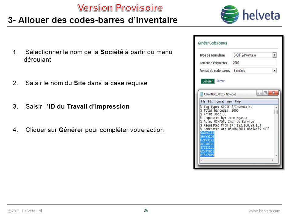 ©2011 Helveta Ltd 36 www.helveta.com 3- Allouer des codes-barres dinventaire 1. Sélectionner le nom de la Société à partir du menu déroulant 2. Saisir