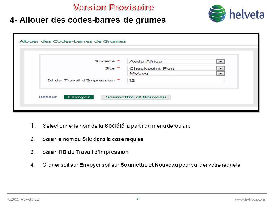 ©2011 Helveta Ltd 37 www.helveta.com 4- Allouer des codes-barres de grumes 1. Sélectionner le nom de la Société à partir du menu déroulant 2. Saisir l
