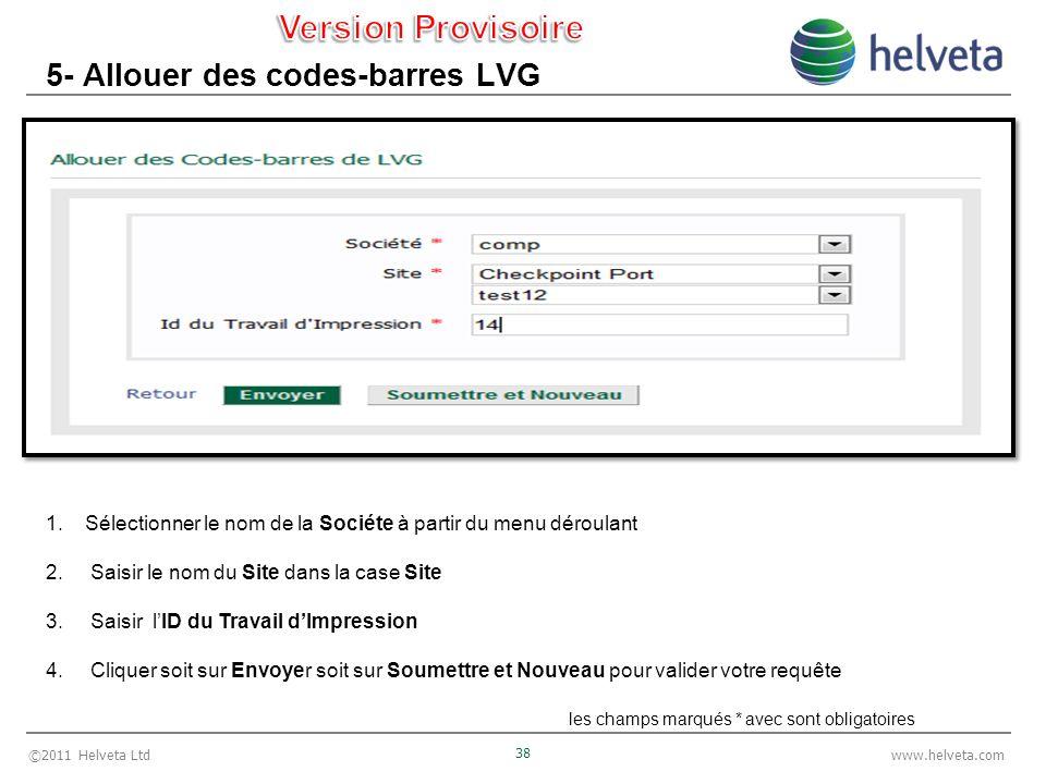 ©2011 Helveta Ltd 38 www.helveta.com 5- Allouer des codes-barres LVG 1.Sélectionner le nom de la Sociéte à partir du menu déroulant 2. Saisir le nom d