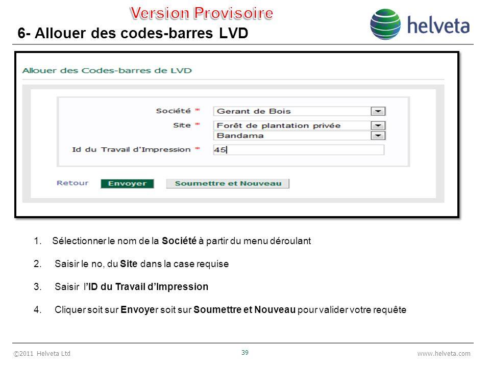 ©2011 Helveta Ltd 39 www.helveta.com 6- Allouer des codes-barres LVD 1.Sélectionner le nom de la Société à partir du menu déroulant 2. Saisir le no, d