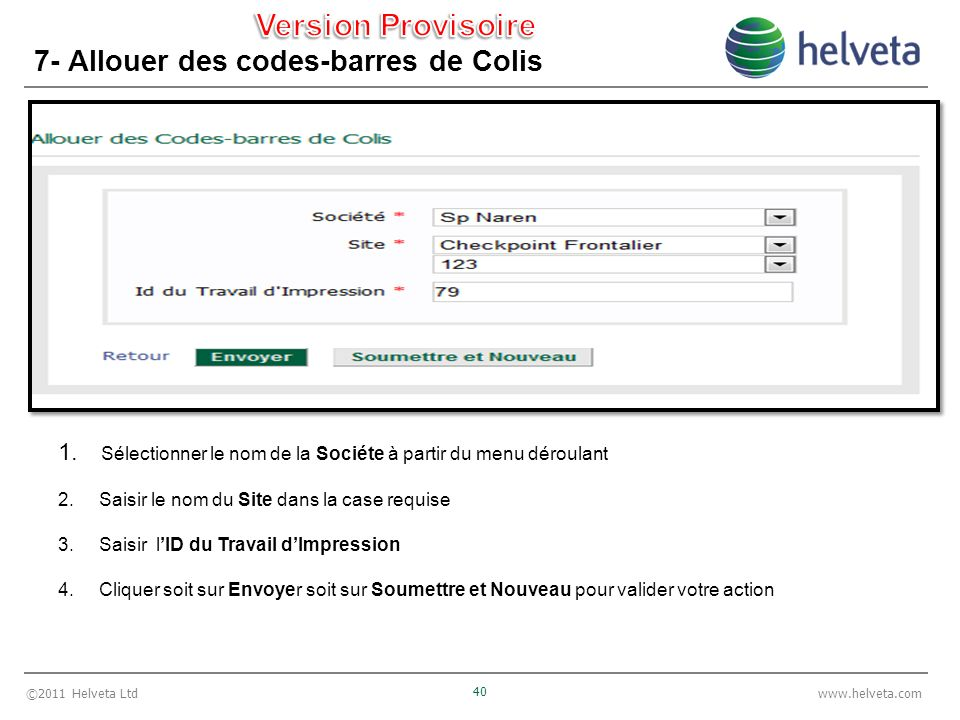 ©2011 Helveta Ltd 40 www.helveta.com 7- Allouer des codes-barres de Colis 1. Sélectionner le nom de la Sociéte à partir du menu déroulant 2. Saisir le