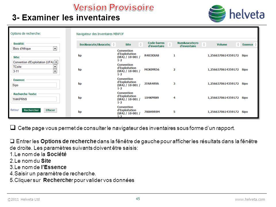 ©2011 Helveta Ltd 45 www.helveta.com 3- Examiner les inventaires Cette page vous permet de consulter le navigateur des inventaires sous forme dun rapport.