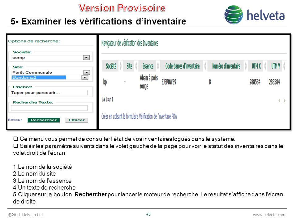 ©2011 Helveta Ltd 48 www.helveta.com 5- Examiner les vérifications dinventaire Ce menu vous permet de consulter létat de vos inventaires logués dans le système.