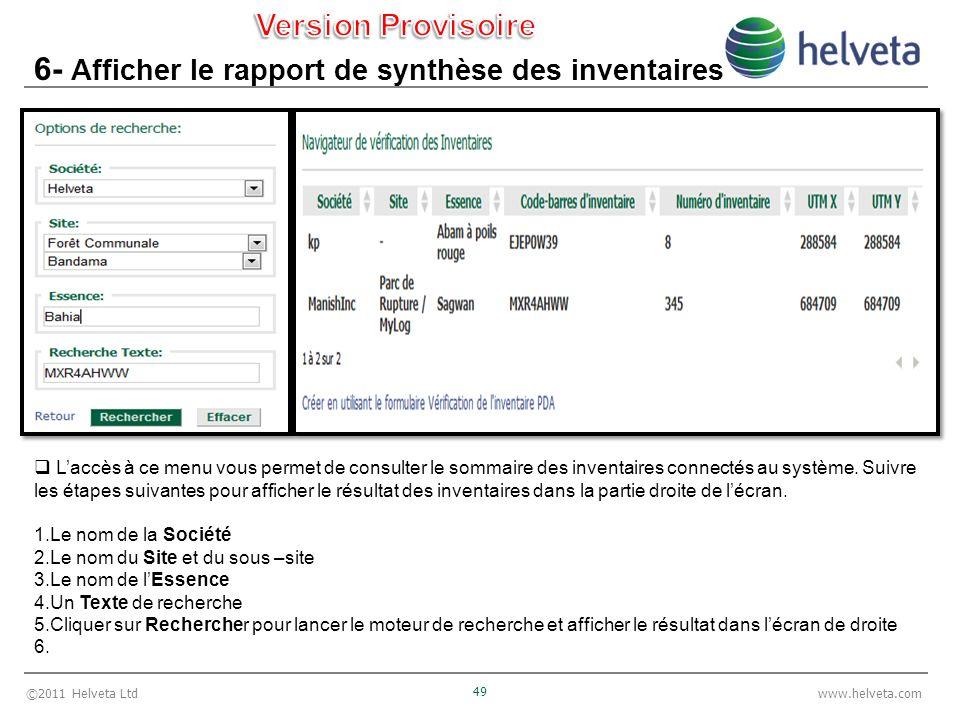 ©2011 Helveta Ltd 49 www.helveta.com 6- Afficher le rapport de synthèse des inventaires Laccès à ce menu vous permet de consulter le sommaire des inve