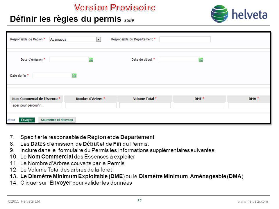 ©2011 Helveta Ltd 57 www.helveta.com Définir les règles du permis suite 7.Spécifier le responsable de Région et de Département 8.Les Dates démission;