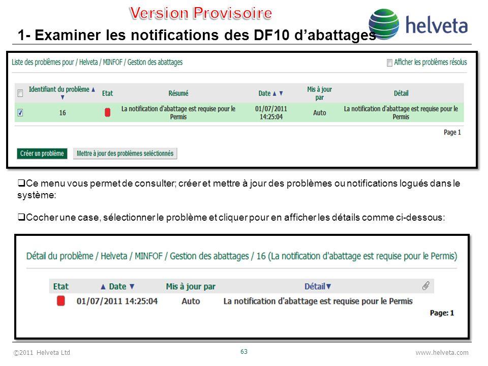 ©2011 Helveta Ltd 63 www.helveta.com 1- Examiner les notifications des DF10 dabattages Ce menu vous permet de consulter; créer et mettre à jour des problèmes ou notifications logués dans le système: Cocher une case, sélectionner le problème et cliquer pour en afficher les détails comme ci-dessous: