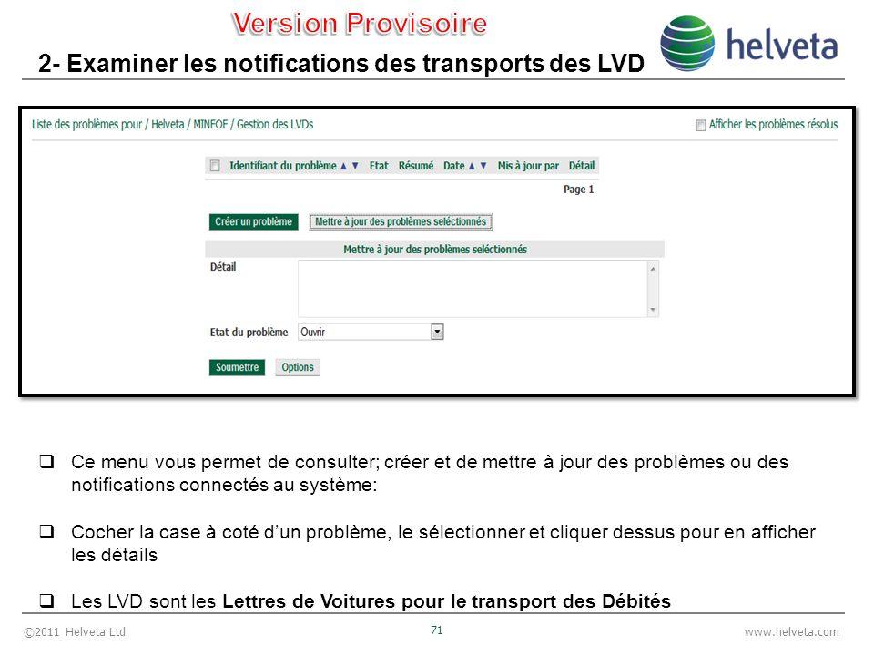 ©2011 Helveta Ltd 71 www.helveta.com 2- Examiner les notifications des transports des LVD Ce menu vous permet de consulter; créer et de mettre à jour