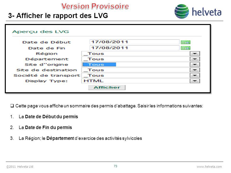 ©2011 Helveta Ltd 73 www.helveta.com 3- Afficher le rapport des LVG Cette page vous affiche un sommaire des permis dabattage. Saisir les informations