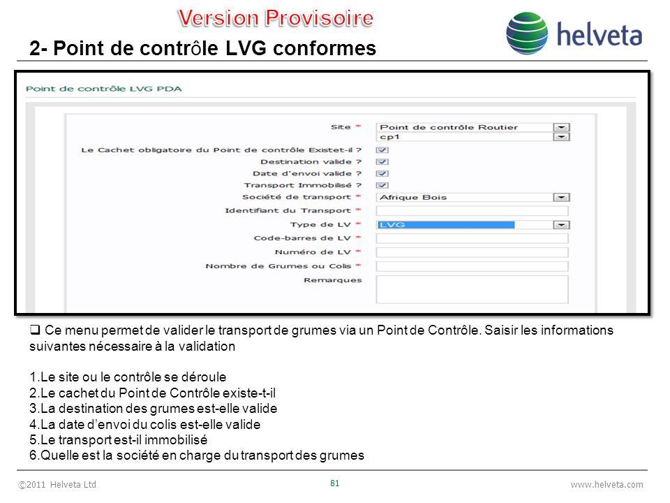 ©2011 Helveta Ltd 81 www.helveta.com 2- Point de contrôle LVG conformes Ce menu permet de valider le transport de grumes via un Point de Contrôle.