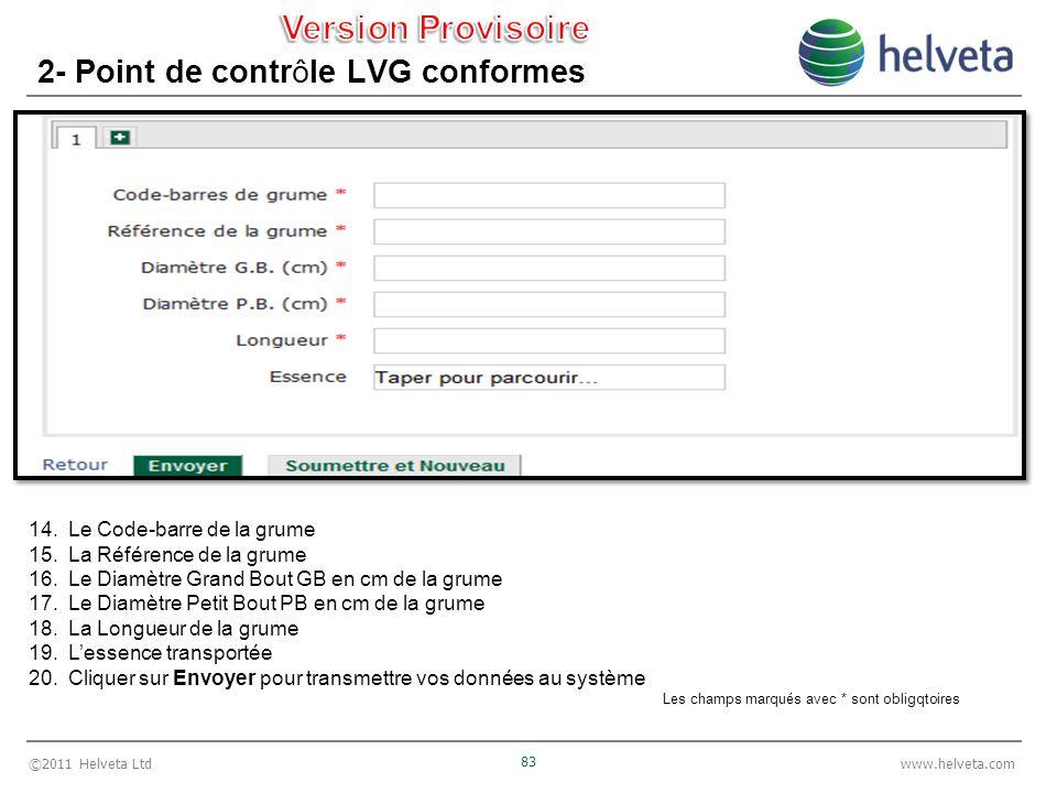 ©2011 Helveta Ltd 83 www.helveta.com 2- Point de contrôle LVG conformes 14.Le Code-barre de la grume 15.La Référence de la grume 16.Le Diamètre Grand
