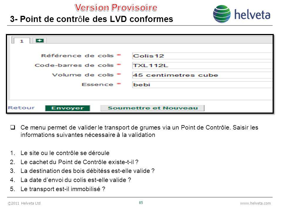 ©2011 Helveta Ltd 85 www.helveta.com 3- Point de contrôle des LVD conformes Ce menu permet de valider le transport de grumes via un Point de Contrôle.