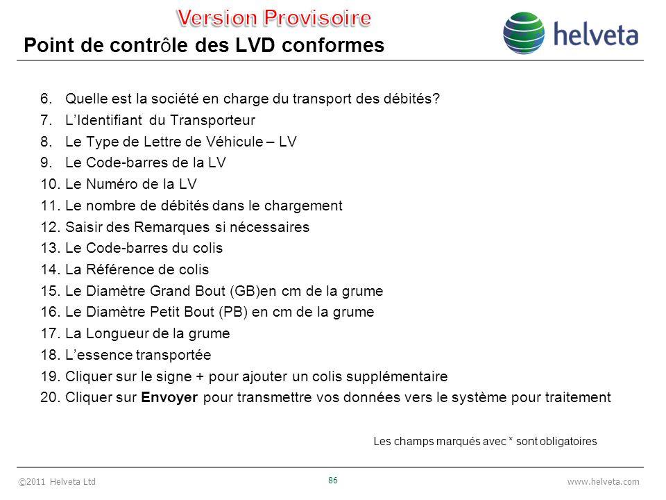 ©2011 Helveta Ltd 86 www.helveta.com Point de contrôle des LVD conformes 6.Quelle est la société en charge du transport des débités? 7.LIdentifiant du