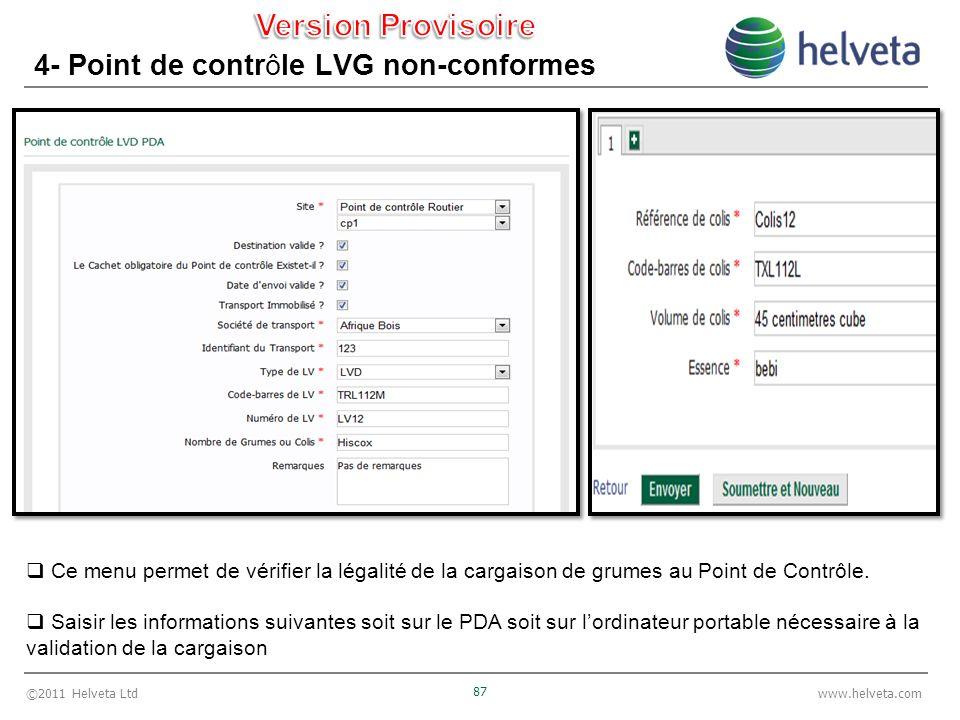 ©2011 Helveta Ltd 87 www.helveta.com 4- Point de contrôle LVG non-conformes Ce menu permet de vérifier la légalité de la cargaison de grumes au Point de Contrôle.