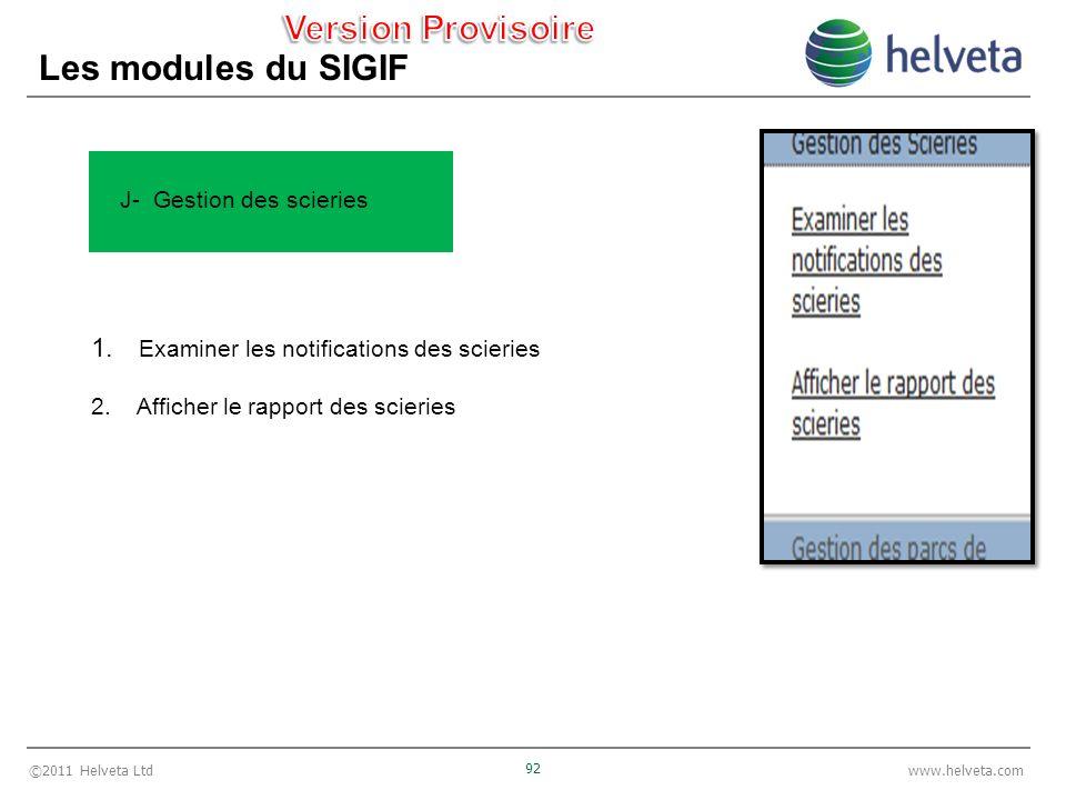 ©2011 Helveta Ltd 92 www.helveta.com Les modules du SIGIF 1. Examiner les notifications des scieries 2. Afficher le rapport des scieries J- Gestion de