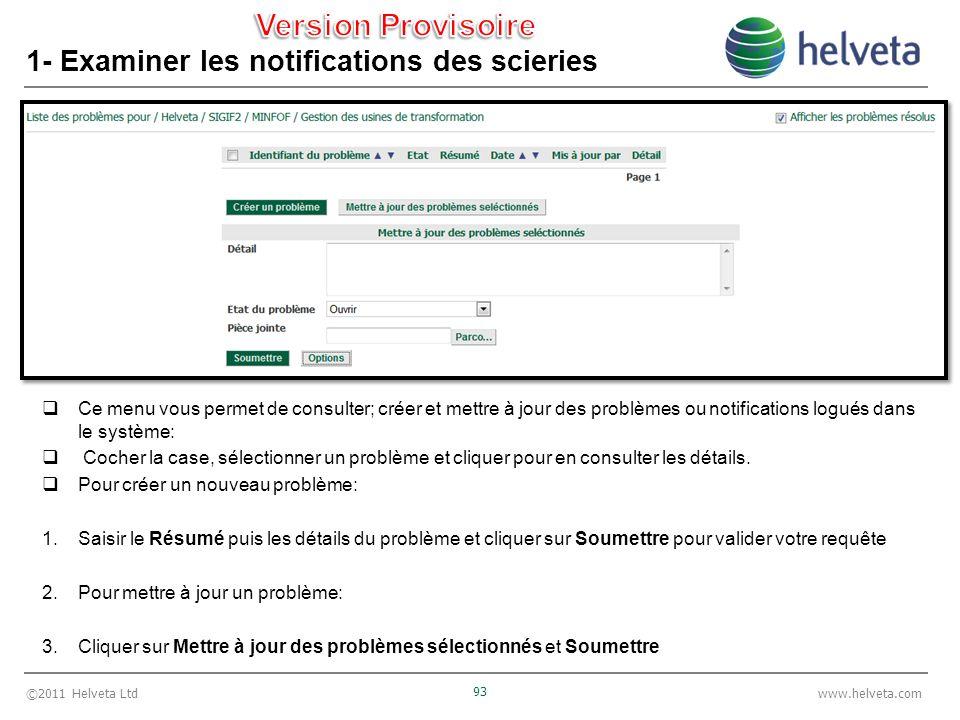 ©2011 Helveta Ltd 93 www.helveta.com 1- Examiner les notifications des scieries Ce menu vous permet de consulter; créer et mettre à jour des problèmes