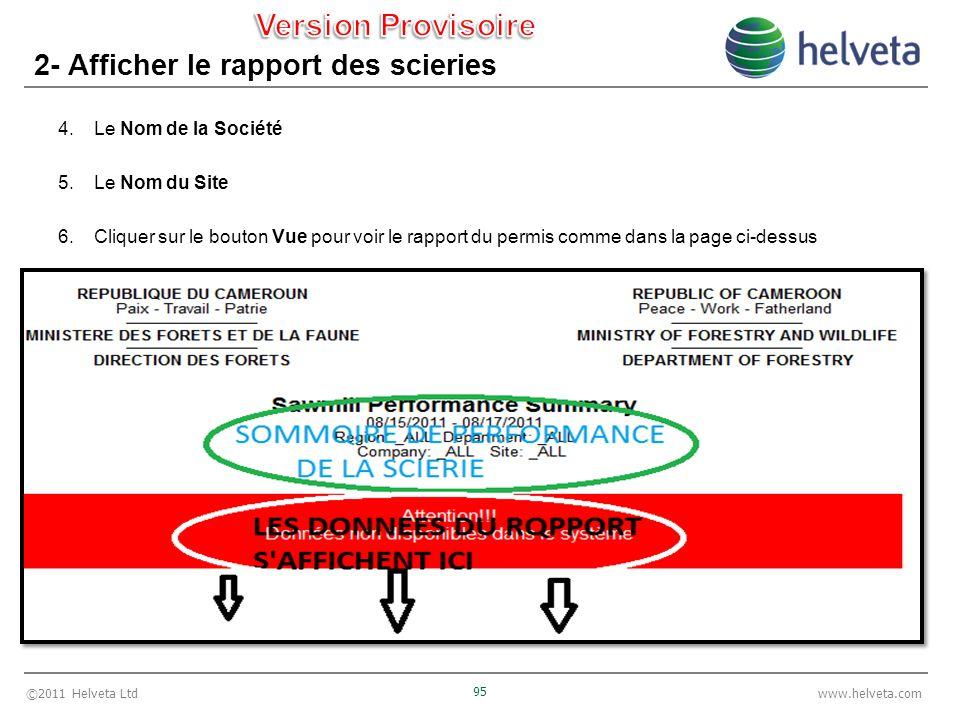 ©2011 Helveta Ltd 95 www.helveta.com 2- Afficher le rapport des scieries 4.Le Nom de la Société 5.Le Nom du Site 6.Cliquer sur le bouton Vue pour voir le rapport du permis comme dans la page ci-dessus