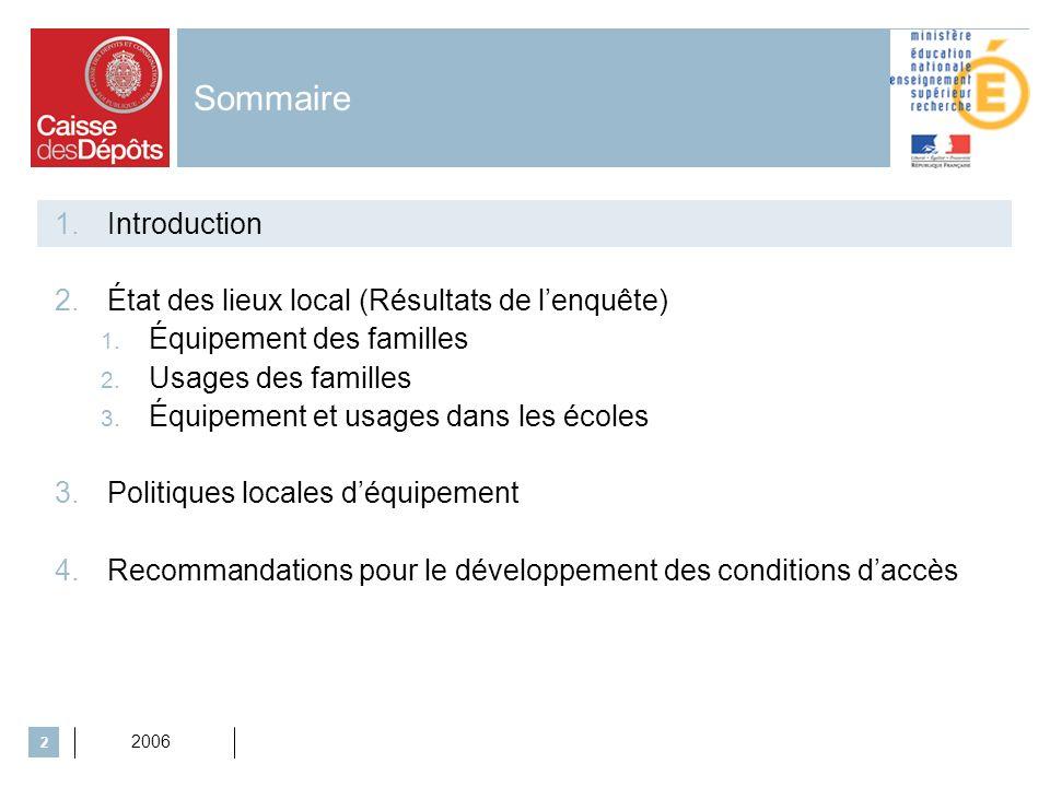 2006 2 Sommaire 1.Introduction 2.État des lieux local (Résultats de lenquête) 1. Équipement des familles 2. Usages des familles 3. Équipement et usage