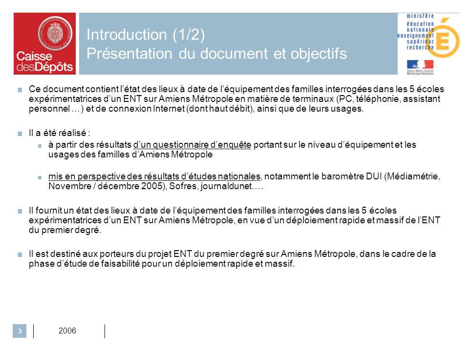 2006 3 Introduction (1/2) Présentation du document et objectifs Ce document contient létat des lieux à date de léquipement des familles interrogées da