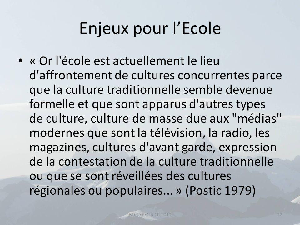 Enjeux pour lEcole « Or l'école est actuellement le lieu d'affrontement de cultures concurrentes parce que la culture traditionnelle semble devenue fo