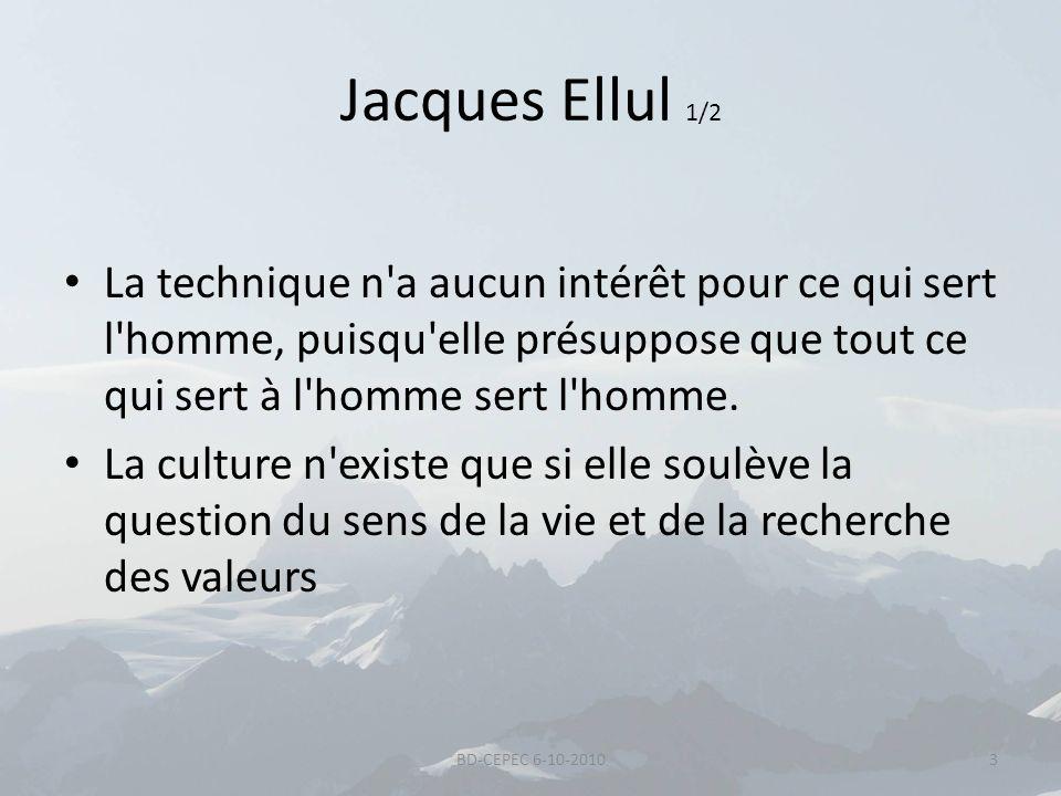 Jacques Ellul 1/2 La technique n'a aucun intérêt pour ce qui sert l'homme, puisqu'elle présuppose que tout ce qui sert à l'homme sert l'homme. La cult