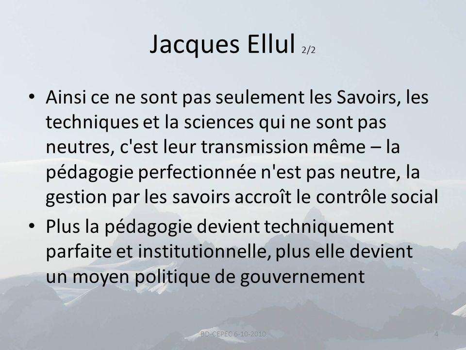 Jacques Ellul 2/2 Ainsi ce ne sont pas seulement les Savoirs, les techniques et la sciences qui ne sont pas neutres, c'est leur transmission même – la