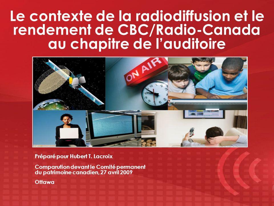Le contexte de la radiodiffusion et le rendement de CBC/Radio-Canada au chapitre de lauditoire Préparé pour Hubert T. Lacroix Comparution devant le Co
