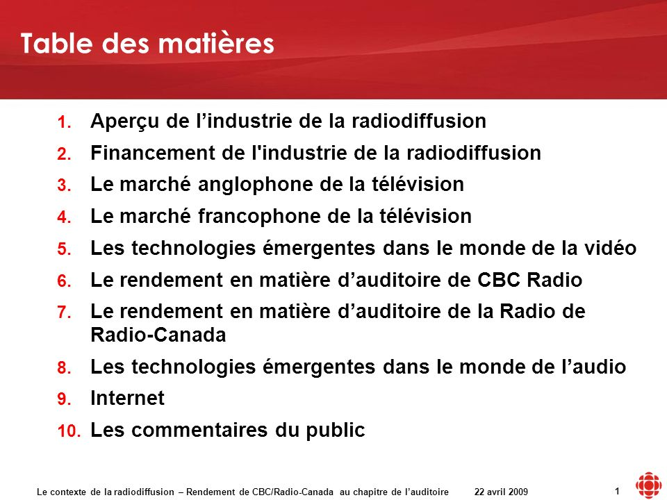 Le contexte de la radiodiffusion – Rendement de CBC/Radio-Canada au chapitre de lauditoire 22 avril 2009 1 1. Aperçu de lindustrie de la radiodiffusio