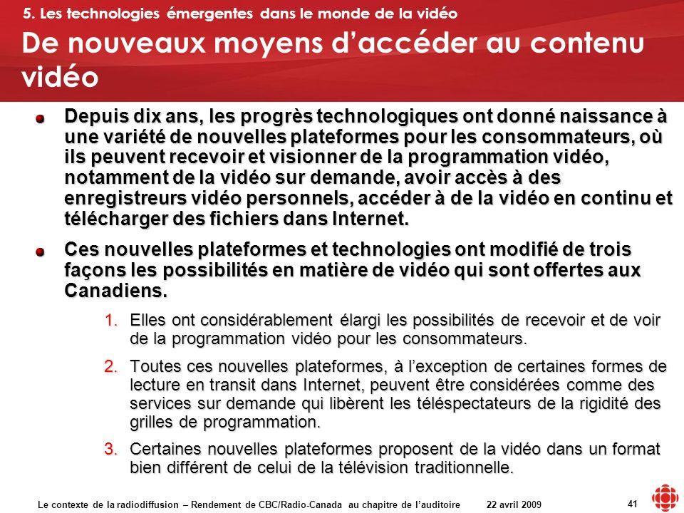 Le contexte de la radiodiffusion – Rendement de CBC/Radio-Canada au chapitre de lauditoire 22 avril 2009 41 De nouveaux moyens daccéder au contenu vid
