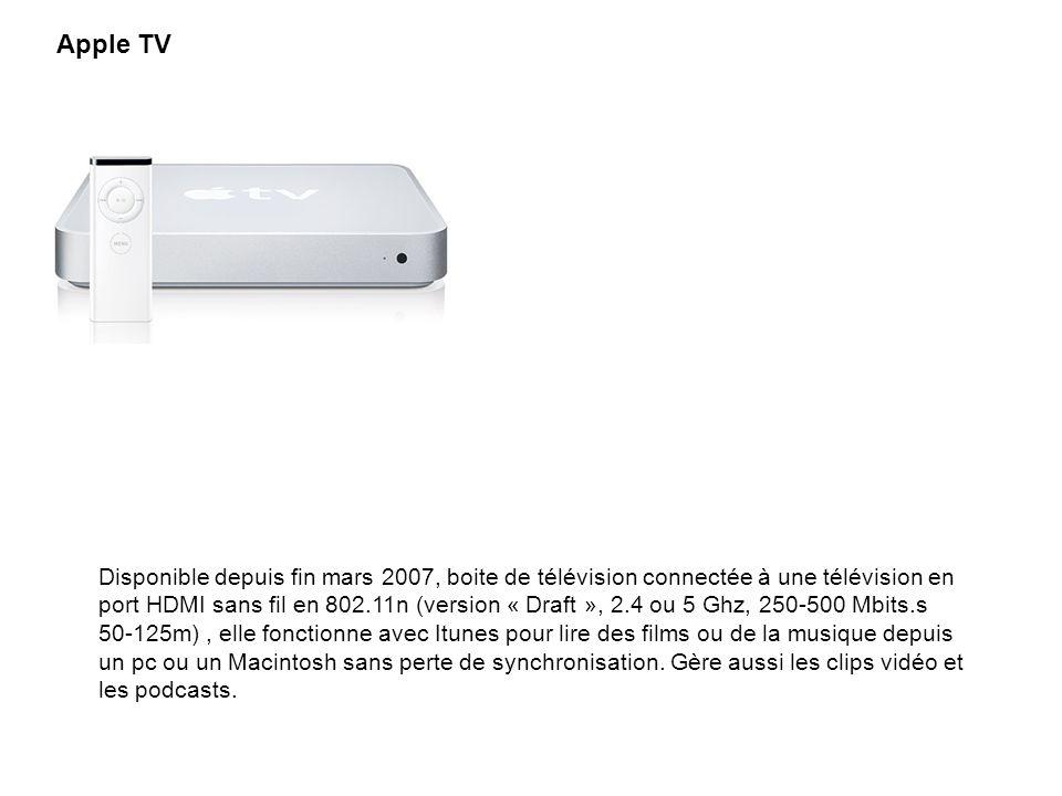Apple TV Disponible depuis fin mars 2007, boite de télévision connectée à une télévision en port HDMI sans fil en 802.11n (version « Draft », 2.4 ou 5